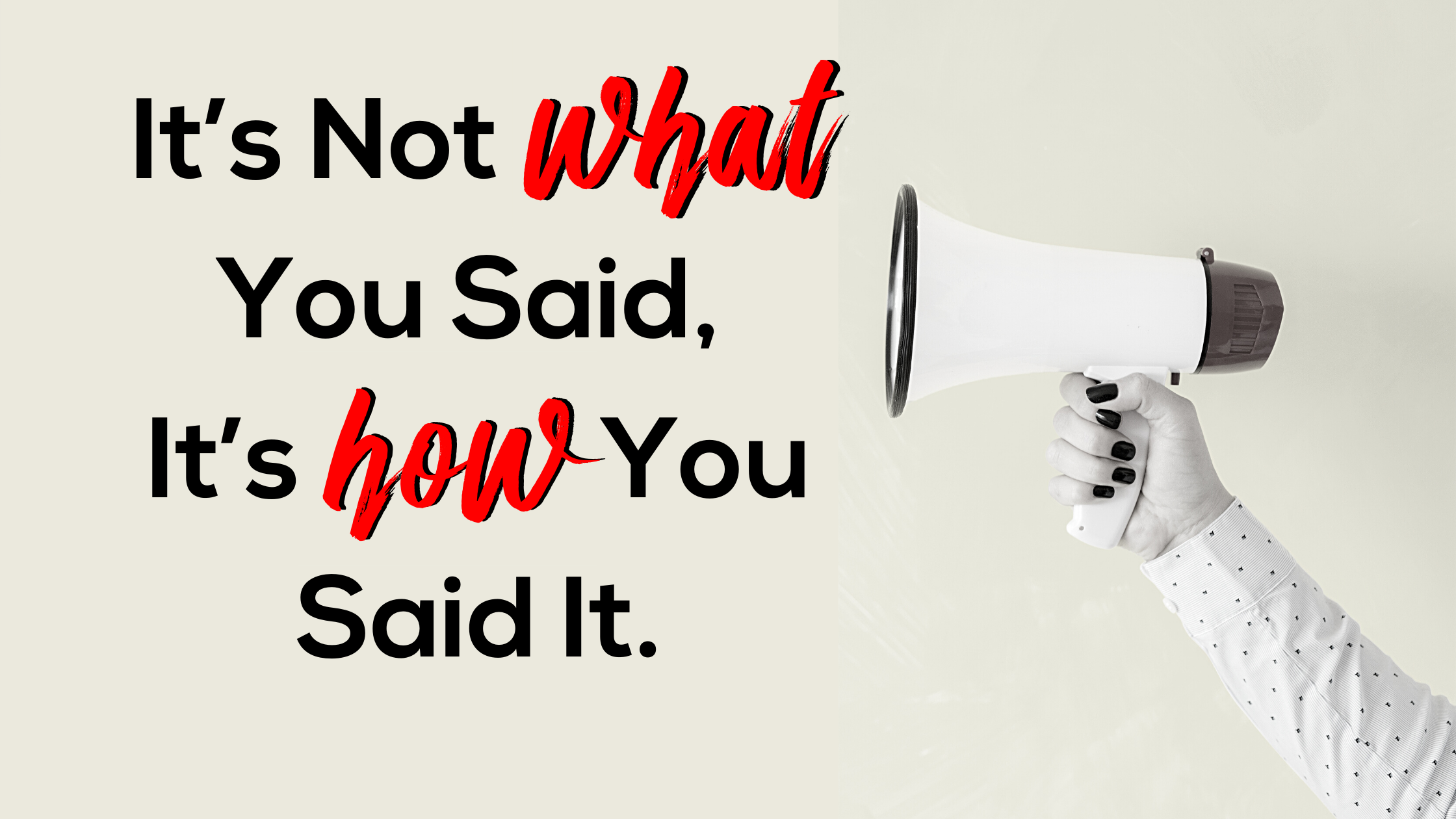 It's Not What You Said, It's How You Said It.
