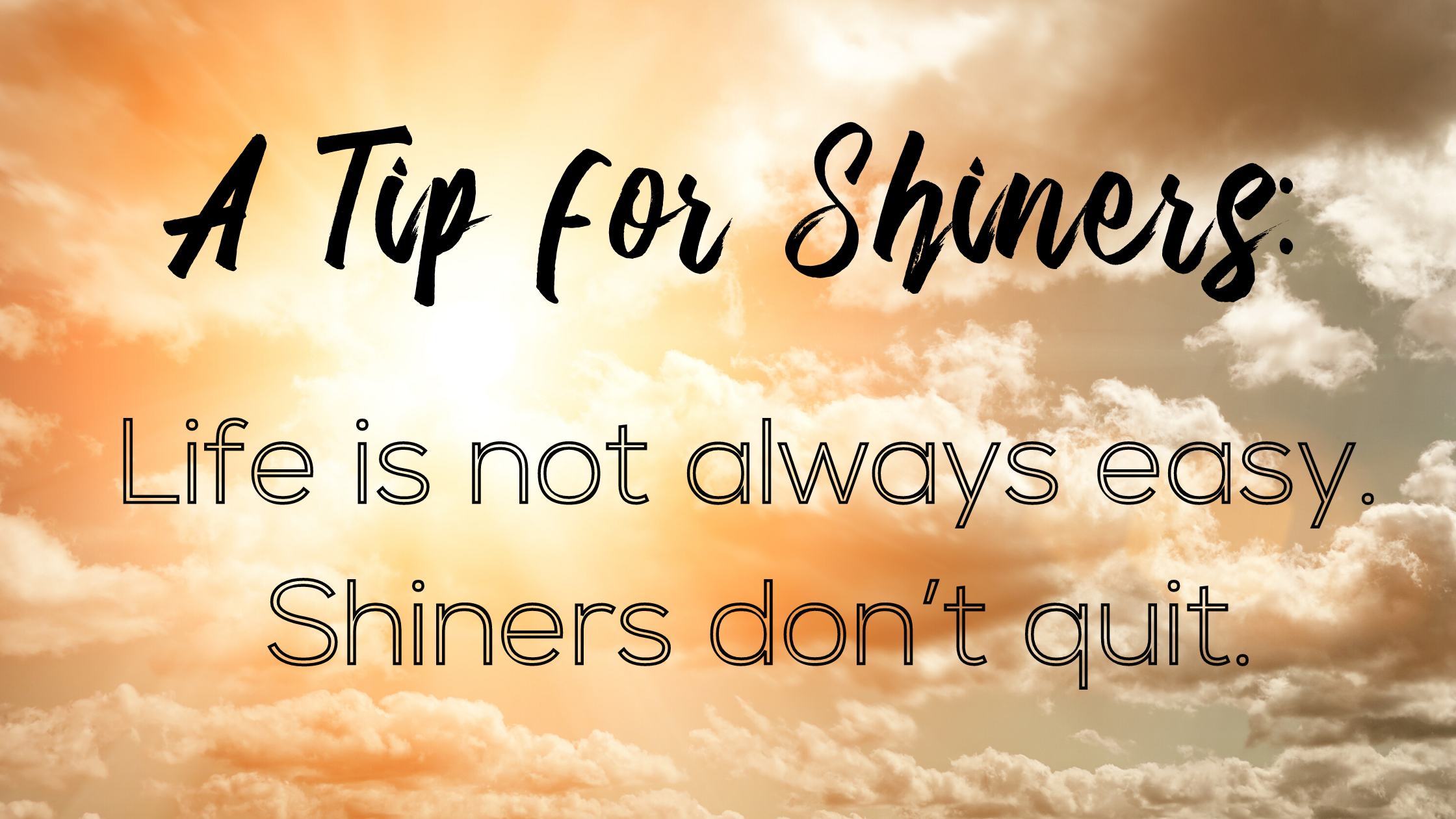 Shiners Tip_ Life is not always easy. Shiner's don't quit. (1)